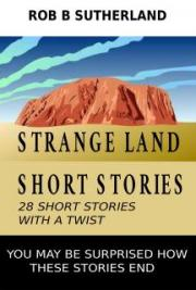 Strange Land Short Stories, by Rob B Sutherland: FREE Book Download