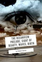 The Oceanview: Prelude, Sight of Beauty, Waves, Birth