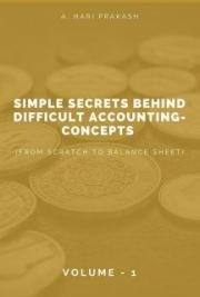 Simple Secrets behind Difficult Accounting-concepts (From Scratch to Balance Sheet) Volume - I