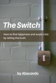 The Switch: How to Find Happiness and Avoid Crisis by Telling the Truth