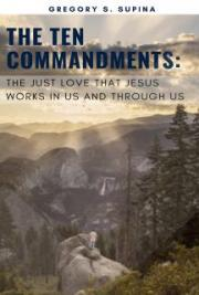 The Ten Commandments: the just love that Jesus works in us and through us