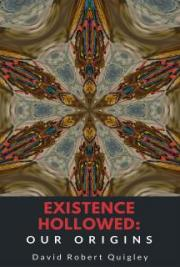 Existence Hollowed: Our Origins