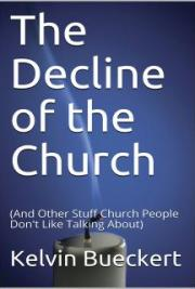 The Decline of the Church (And Other Stuff Church People Don't Want to Talk About)