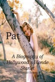 Pat: A Biography of Hollywood's Blonde Starlet