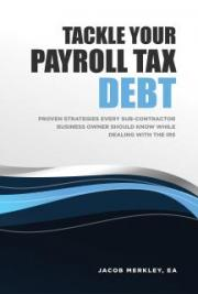 Tackle Your Payroll Tax Debt: Proven Strategies Every Sub-Contractor Business Owner Should Know