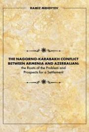 The Nagorno-Karabakh Conflict Between Armenia and Azerbaijan the Roots of Problem and Prospects for a Settlement