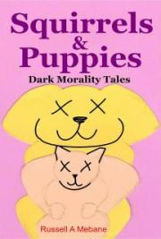 Squirrels & Puppies: Dark Morality Tales