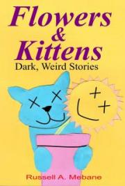 Flowers & Kittens: Dark, Weird Stories