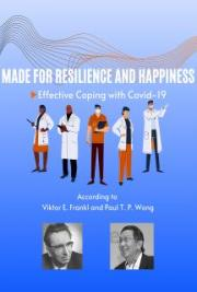 Made for Resilience and Happiness: Effective Coping with Covid-19 According to Viktor E. Frankl and Paul T. P. Wong