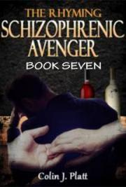 The Rhyming Schizophrenic Avenger Book Seven