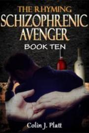 The Rhyming Schizophrenic Avenger Book Ten