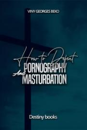 How to defeat pornography and masturbation