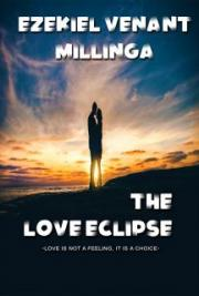 THE LOVE ECLIPSE: LOVE IS NOT A FEELING, IT IS A CHOICE