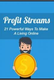 Profit Streams- 21 Powerful Ways to Make a Living Online
