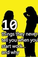 10 Things They Never Tell you When you Start Work and why