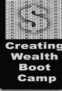 Creating Wealth Boot Camp