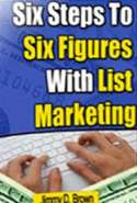 Six Steps to Six Figures with List Marketing