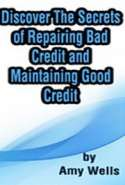 Discover The Secrets of Repairing Bad Credit and Maintaining Good Credit