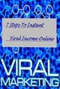 7 Steps to Instant Viral Income Online