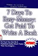 7 Days to Easy-Money: Get Paid to Write a Book
