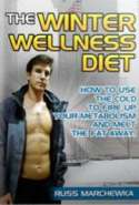 The Winter Wellness Diet: How to Use the Cold to Fire up Your Metabolism and Melt the Fat Away!