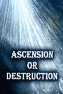 Ascension or Destruction
