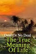 Deal or No Deal; The True Meaning of Life
