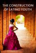 The Construction of Latino Youth