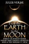 From the Earth to the Moon direct in ninety-seven hours and twenty minutes, and a trip round it 1874