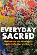 Everyday Sacred: Meditations and Paintings to Inspire Reflection and Prayer