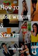 How to Lose Weight & Stay Fit
