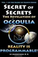 Secret of Secrets: The Revelation of OCCOULIA - Reality is Programmable!