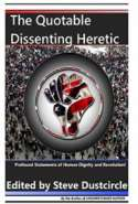 The Quotable Dissenting Heretic: Profound Statements of Human Dignity and Revolution