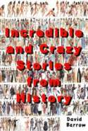 Incredible & Crazy Stories From History