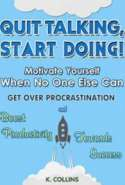 Quit Talking, Start Doing!  Motivate Yourself When No One Else Can