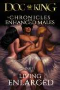 The Chronicles of Enhanced Males Part 1: Living Enlarged