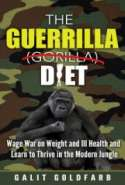 The Guerrilla /Gorilla Diet & Lifestyle Program:  Wage War On Weight and Poor Health  and  Learn To Thrive