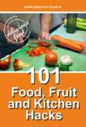 101 Food, Fruit and Kitchen Hacks