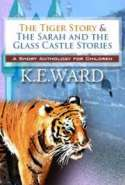 The Tiger Story & The Sarah and the Glass Castle Stories: A Short Anthology for Children