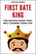 First Date King: The Dating Guide That Will Change Your Life