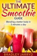 The Ultimate Smoothie Guide: Blending a Better Body in 5 Minutes a Day.