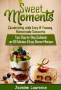 Sweet Moments – Celebrating with Easy & Yummy Homemade Desserts