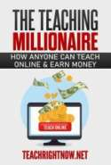 The Teaching Millionaire: How Anyone Can Teach Online & Earn Money