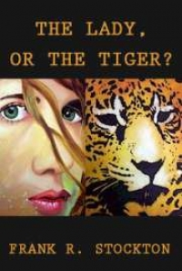 The Lady or the Tiger?, by Frank R. Stockton: FREE Book ...