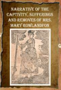 analysis of a narrative of the captivity and restoration of mrs mary Conflict and captivity in the colonies the narrative of the captivity and the restoration of mrs mary excerpts from the narrative of the captivity and the.