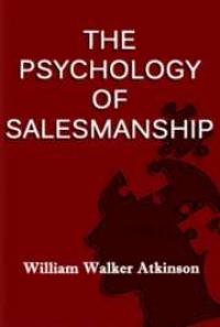 the psychology of salesmanship, by william walker atkinson