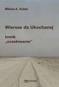 Wiersze Do Ukochanej Tomik By Miłosz A Huber Free Book