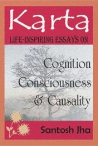 karta life inspiring essays on cognition consciousness  karta life inspiring essays on cognition consciousness causality by santosh jha book