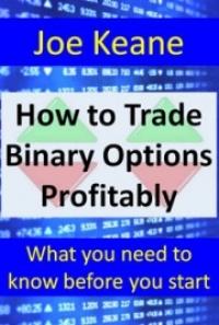 How to Trade Binary Options Profitably, by Joe Keane: FREE