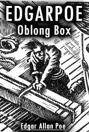 an analysis of the oblong box a short story by edgar allan poe Edgar allan poe (1809–1849) holds a unique place in american literature  famous as a poet, he also penned short stories that are masterpieces of terror   fortunately for lovers of mystery, poe was attracted by logic and analysis as well  as fantasy  found in a bottle and the oblong box, subtly but relentlessly  convey a.